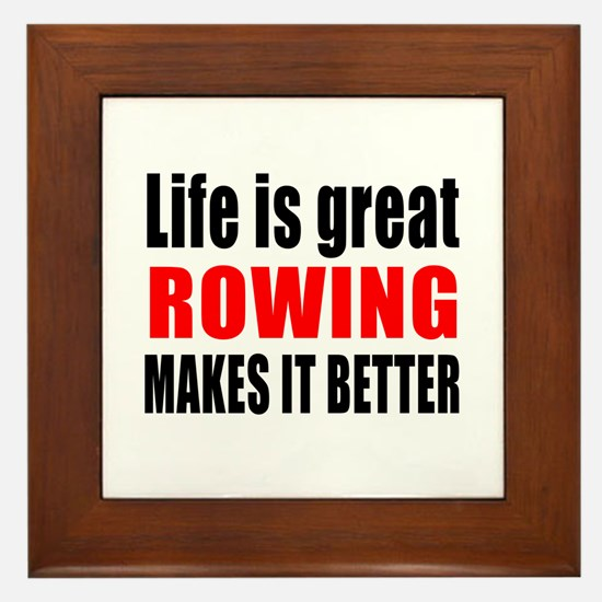 Life is great Rowing makes it better Framed Tile
