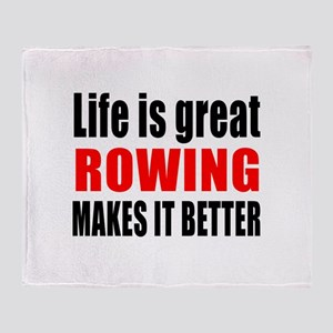 Life is great Rowing makes it better Throw Blanket