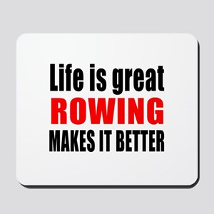 Life is great Rowing makes it better Mousepad