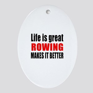 Life is great Rowing makes it better Oval Ornament