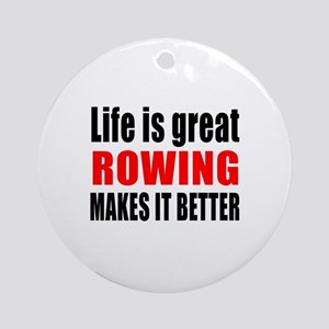 Life is great Rowing makes it bette Round Ornament