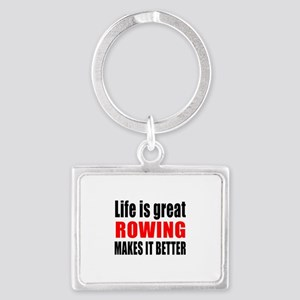 Life is great Rowing makes it b Landscape Keychain