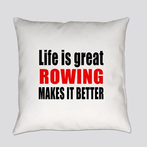 Life is great Rowing makes it bett Everyday Pillow
