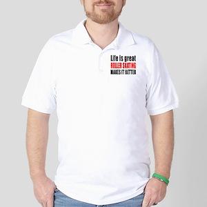 Life is great Roller Skating makes it b Golf Shirt