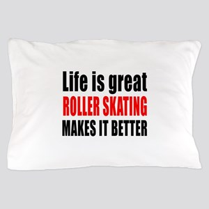 Life is great Roller Skating makes it Pillow Case