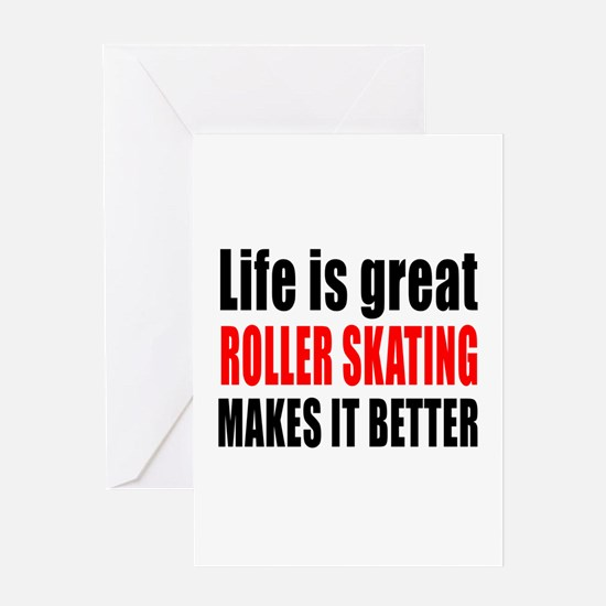 Life is great Roller Skating makes i Greeting Card