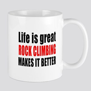Life is great Rock Climbing makes it be Mug