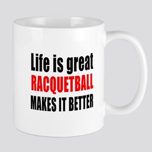 Life is great Racquetball makes it bett Mug