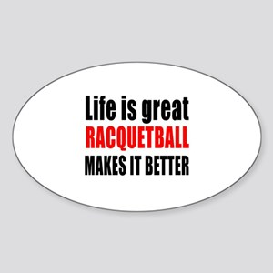 Life is great Racquetball makes it Sticker (Oval)