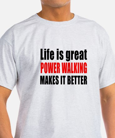 Life is great Power Walking makes it T-Shirt