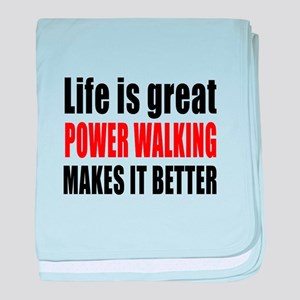 Life is great Power Walking makes it baby blanket