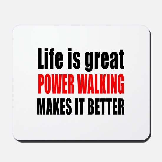 Life is great Power Walking makes it bet Mousepad