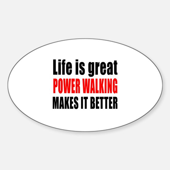 Life is great Power Walking makes i Sticker (Oval)