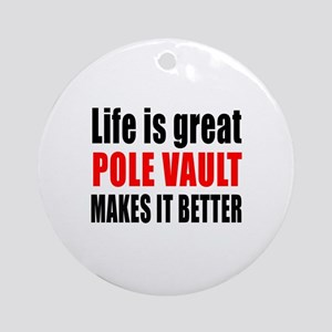 Life is great Pole vault makes it b Round Ornament