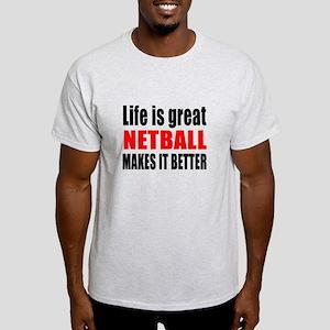 Life is great Netball makes it bette Light T-Shirt