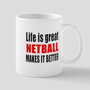 Life is great Netball makes it better Mug