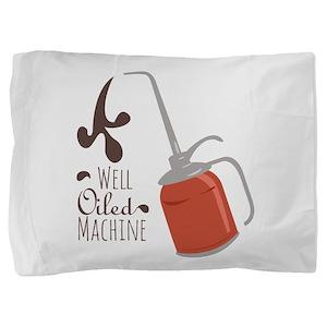 Well Oiled Machine Pillow Sham