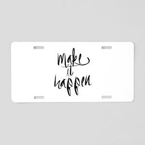 Make It Happen Aluminum License Plate