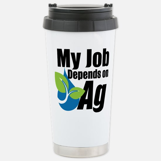 My Job Depends On Ag Stainless Steel Travel Mug