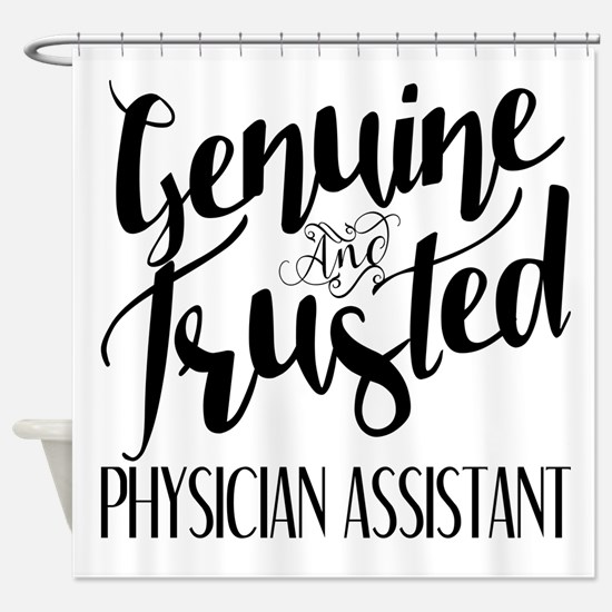 Genuine and Trusted Physician Assis Shower Curtain
