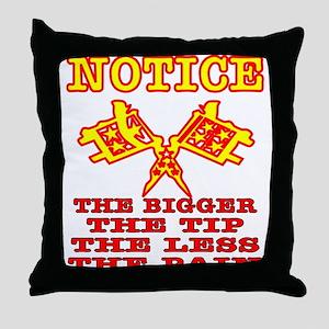 Bigger The Tip Less The Pain Throw Pillow