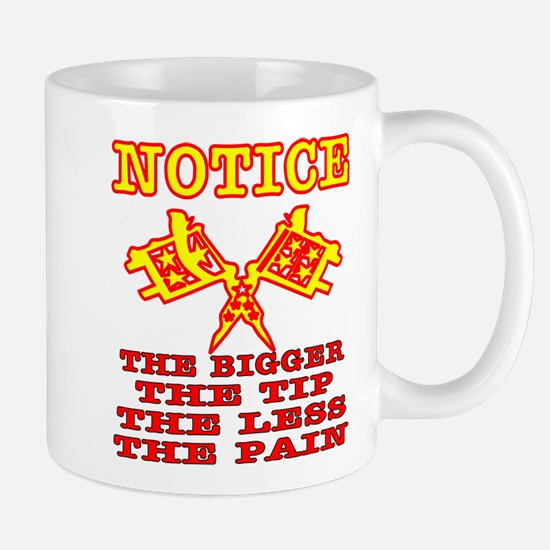 Bigger The Tip Less The Pain Mug