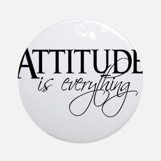 Attitude is everything Round Ornament