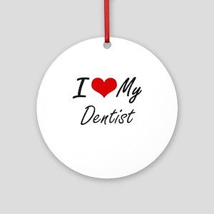 I love my Dentist Round Ornament