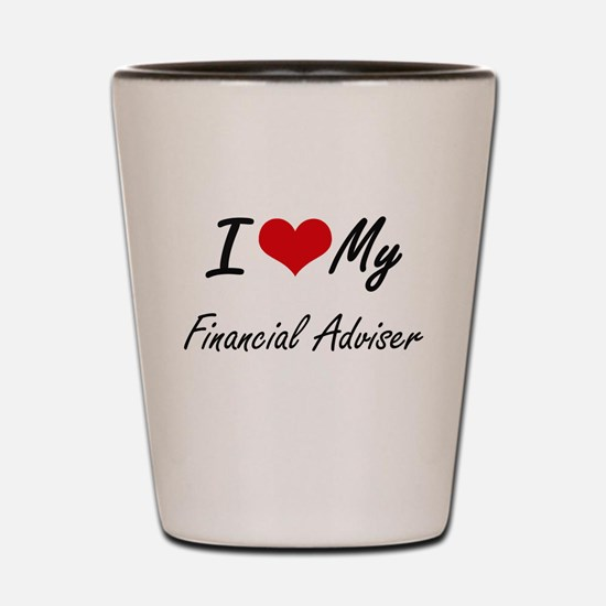 I love my Financial Adviser Shot Glass