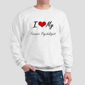 I love my Forensic Psychologist Sweatshirt