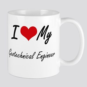 I love my Geotechnical Engineer Mugs