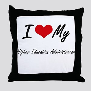 I love my Higher Education Administra Throw Pillow