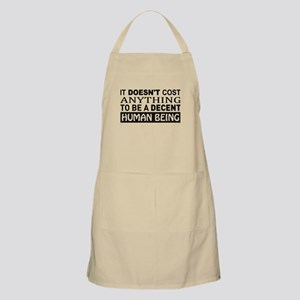 It Doesn't Cost Anything To Be A Decent Huma Apron
