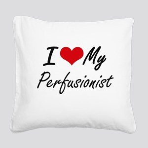 I love my Perfusionist Square Canvas Pillow