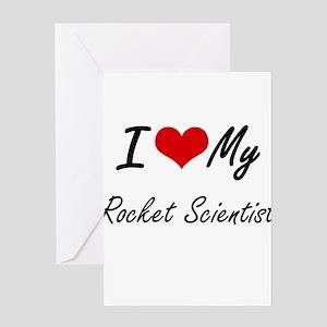 I love my Rocket Scientist Greeting Cards
