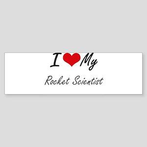 I love my Rocket Scientist Bumper Sticker