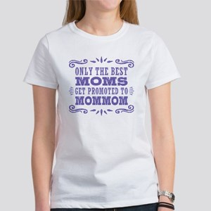 The Best Moms Get Promoted To MomM Women's T-Shirt