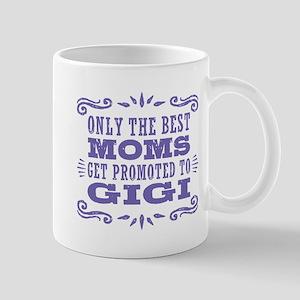 The Best Moms Get Promoted To Gigi Mug