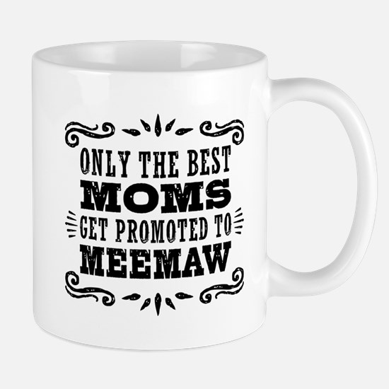 The Best Moms Get Promoted To Meemaw Mug