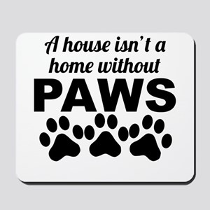 A House Isnt A Home Without Paws Mousepad