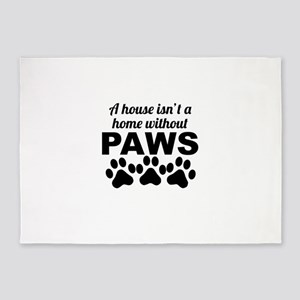A House Isnt A Home Without Paws 5'x7'Area Rug