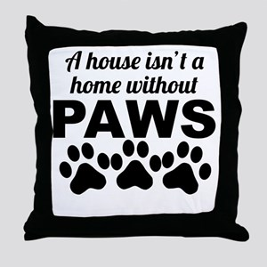 A House Isnt A Home Without Paws Throw Pillow