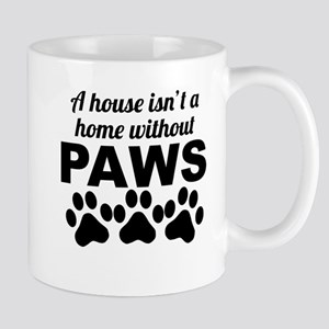 A House Isnt A Home Without Paws Mugs