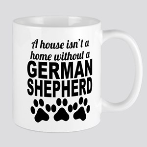 A House Isnt A Home Without A German Shepherd Mugs