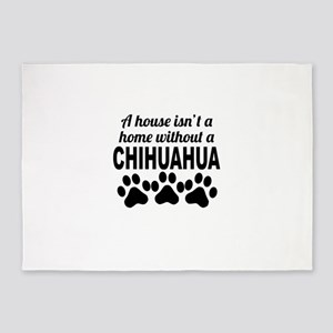 A House Isnt A Home Without A Chihuahua 5'x7'Area