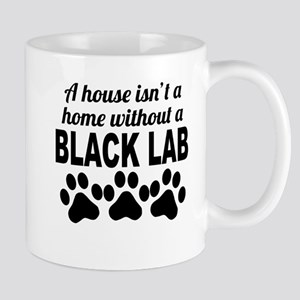 A House Isnt A Home Without A Black Lab Mugs