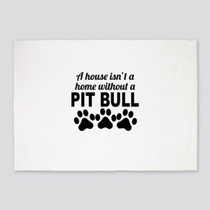 A House Isnt A Home Without A Pit Bull 5'x7'Area R