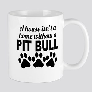 A House Isnt A Home Without A Pit Bull Mugs