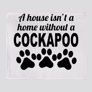 A House Isnt A Home Without A Cockapoo Throw Blank