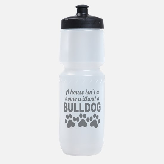 A House Isnt A Home Without A Bulldog Sports Bottl